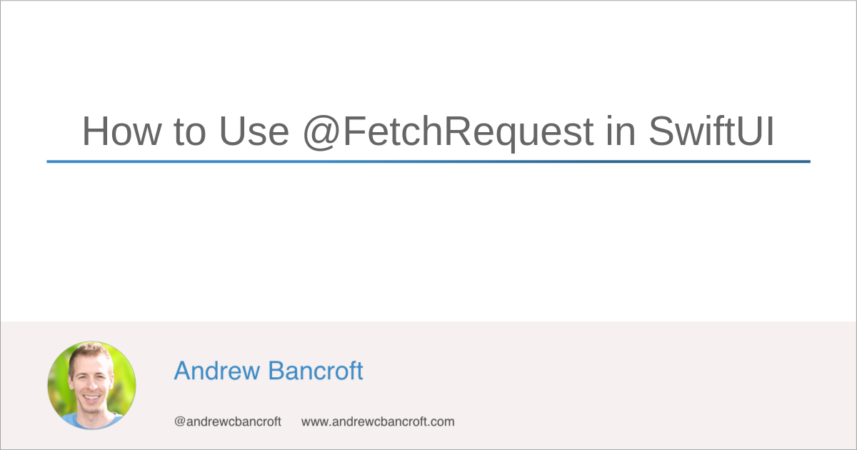 How to Use @FetchRequest in SwiftUI
