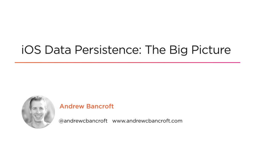 iOS Data Persistence: The Big Picture